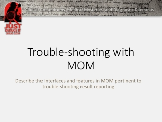 Trouble-shooting with MOM