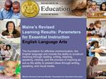 Maine s Revised  Learning Results: Parameters for Essential Instruction English Language Arts
