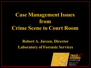 Case Management Issues from Crime Scene to Court Room