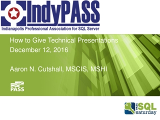 How to Give Technical Presentations December 12, 2016 Aaron N. Cutshall, MSCIS, MSHI