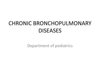 CHRONIC BRONCHOPULMONARY DISEASES