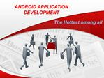 Android Application Development- The Hottest among all