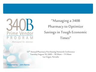 """Managing a 340B Pharmacy to Optimize Savings in Tough Economic Times"""