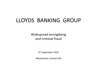 LLOYDS BANKING GROUP Widespread wrongdoing and criminal fraud 4 th September 2019