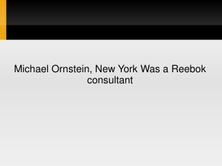 Michael Ornstein, New York Was a Reebok consultant