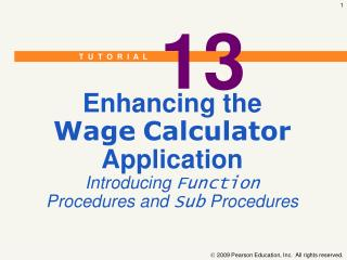 Enhancing the Wage Calculator  Application Introducing  Function Procedures and  Sub  Procedures
