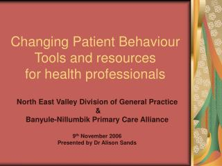 Changing Patient Behaviour Tools and resources for health professionals
