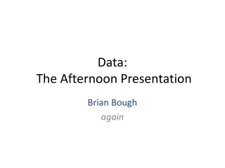 Data: The Afternoon Presentation