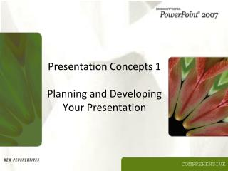 Presentation Concepts 1 Planning and Developing Your Presentation