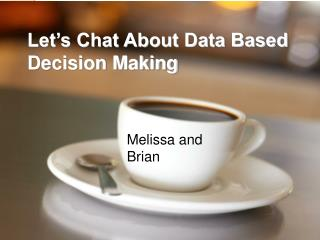 Let's Chat About Data Based Decision Making