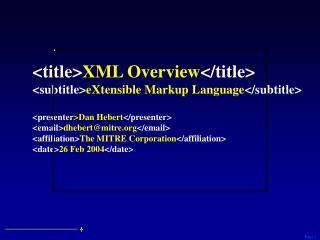 <title> XML Overview </title> <subtitle> eXtensible Markup Language </subtitle> <presenter &g