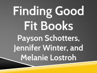 Finding Good Fit Books Payson Schotters, Jennifer Winter, and Melanie Lostroh