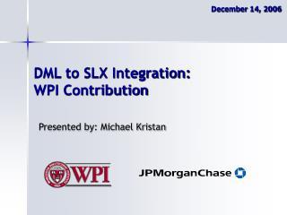 DML to SLX Integration: WPI Contribution