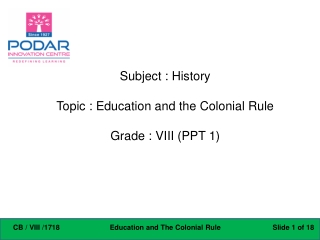 Subject : History Topic : Education and the Colonial Rule Grade : VIII (PPT 1)