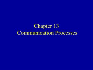 Chapter 13 Communication Processes