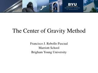 The Center of Gravity Method