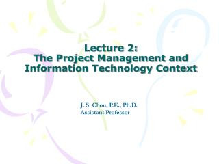Lecture 2: The Project Management and Information Technology Context