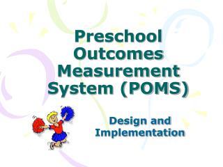 Preschool Outcomes Measurement System (POMS)