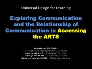Karen Gorman, MS, CCC- SLP AT Evaluation/UDL Team Coordinator, D 75, NYCDOE