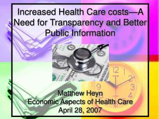 Increased Health Care costs—A Need for Transparency and Better Public Information Matthew Heyn Economic Aspects of Heal