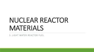 NUCLEAR REACTOR MATERIALS