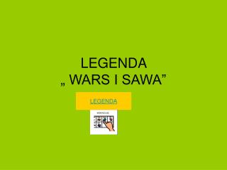 "LEGENDA  "" WARS I SAWA"""