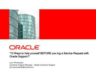 """10 Ways to help yourself BEFORE you log a Service Request with Oracle Support !"""