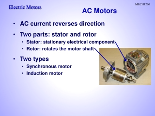 AC current reverses direction Two parts: stator and rotor Stator: stationary electrical component