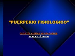 """""""PUERPERIO FISIOLOGICO"""""""