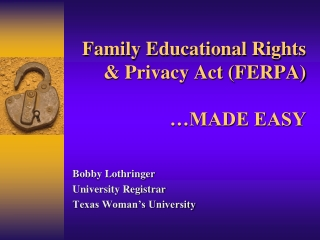 Family Educational Rights & Privacy Act (FERPA) …MADE EASY