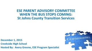 ESE PARENT ADVISORY COMMITTEE WHEN THE BUS STOPS COMING: St Johns County Transition Services