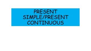 PRESENT SIMPLE/PRESENT CONTINUOUS
