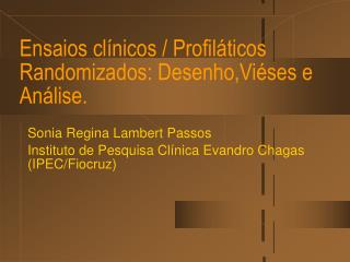 Ensaios clínicos / Profiláticos Randomizados: Desenho,Viéses e Análise.