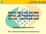 RESULTADO DO REGIME GERAL DE PREVID NCIA SOCIAL   RGPS EM 2009   BRAS LIA, JANEIRO DE 2010