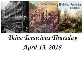 Thine Tenacious Thursday April 13, 2018