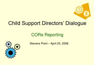 Child Support Directors' Dialogue CORe Reporting