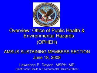 Overview: Office of Public Health & Environmental Hazards (OPHEH) AMSUS SUSTAINING MEMBERS SECTION   June 18, 2008 L