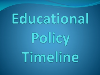 Educational Policy T imeline