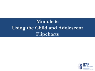 Module 6: Using the Child and Adolescent Flipcharts