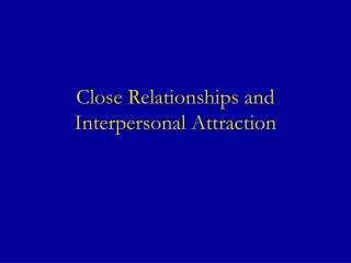 Close Relationships and Interpersonal Attraction
