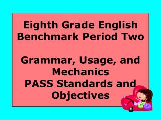 Eighth Grade English Benchmark Period Two Grammar, Usage, and Mechanics PASS Standards and Objectives