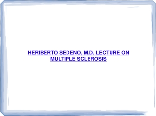 HERIBERTO SEDENO, M.D. LECTURE ON MULTIPLE SCLEROSIS