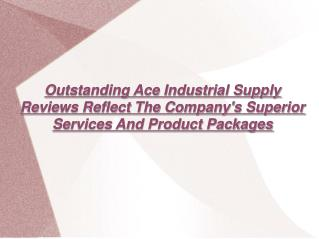 Outstanding Ace Industrial Supply Reviews