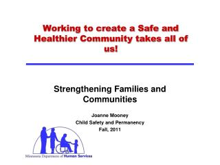 Working to create a Safe and Healthier Community takes all of us!