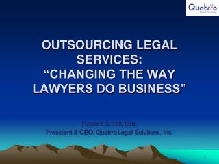 "OUTSOURCING LEGAL SERVICES: ""CHANGING THE WAY  LAWYERS DO BUSINESS"""