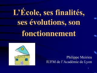 L  cole, ses finalit s, ses  volutions, son fonctionnement