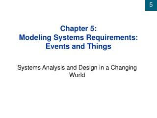 Chapter 5: Modeling Systems Requirements:  Events and Things