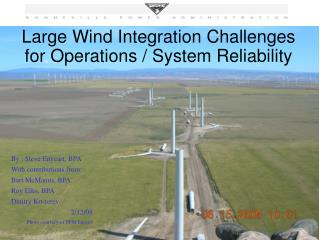 Large Wind Integration Challenges for Operations / System Reliability