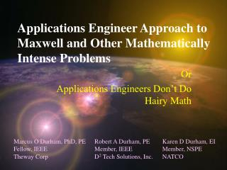 Applications Engineer Approach to Maxwell and Other Mathematically Intense Problems