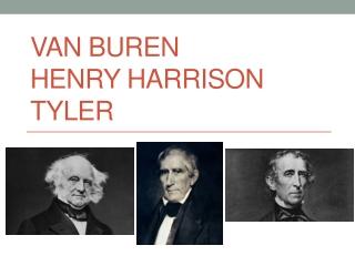 van Buren Henry Harrison Tyler